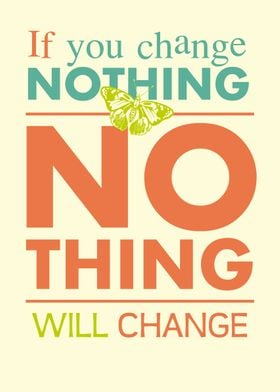 If you change nothing no thing will change.