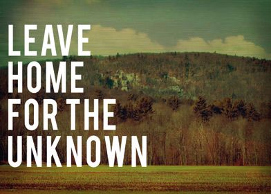 Leave Home For The Unknown... is the ultimate adventure ...