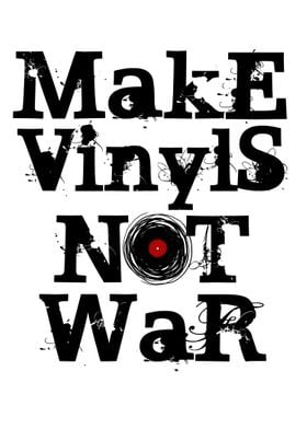 Make Vinyls, NOT War!