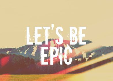 Let's Be Epic