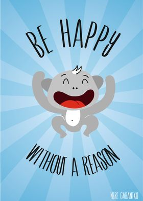 Be happy without a reason! :)