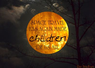 """""""Space travel has again made children of us all."""""""