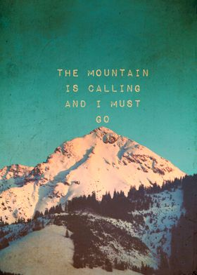 THE MOUNTAIN IS CALLING AND I MUST GO