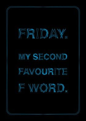 Friday. My second favourite F word