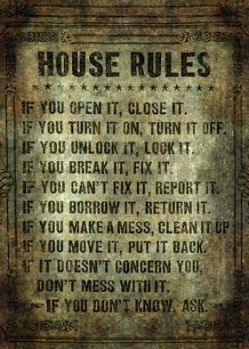 House Rules - read em an weep! no excuses tolerated!