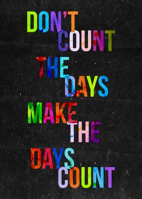 Don't count the days!