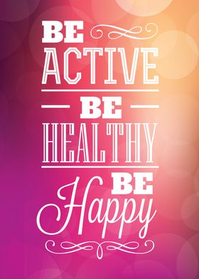 Be Active Be Healthy Be Happy - Typographic Design