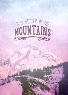 IT`S BETTER IN THE MOUNTAINS