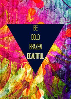 Be Bold Brazen Beautiful