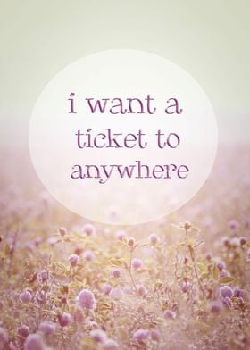 I WANT A TICKET TO ANYWHERE - QUOTE