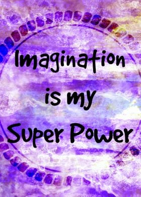 Imagination is my Super Power
