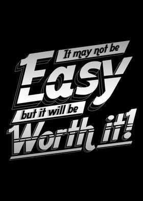 It may not be easy but it will be worth it!