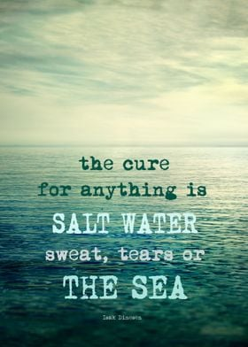 The cure for anything is salt water, sweat, tears, or t ...