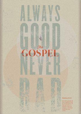 The Gospel: Always Good Never Bad