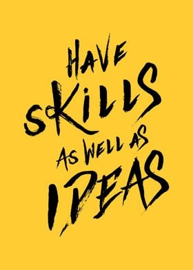 have Skills as well as ideas