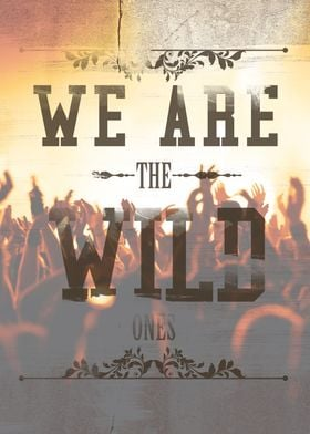 WE ARE the WILD ones