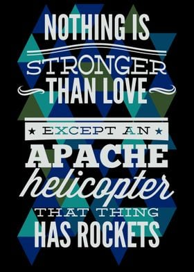 Apache Helicopters Are Stonger Than Love
