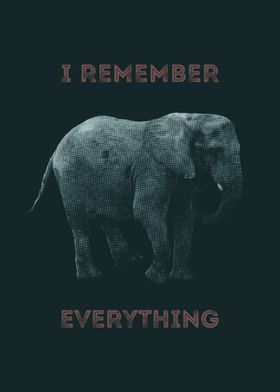 'I Remember Everything' An elephant never forgets.