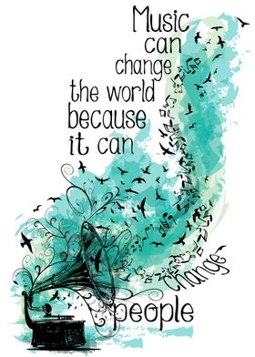 Music can change the world. because it can change peopl ...