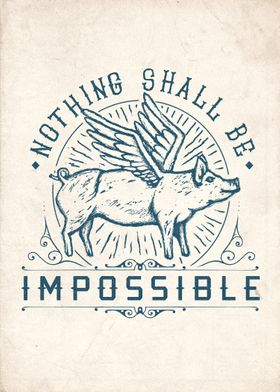 Nothing Shall Be Impossible Pig fly