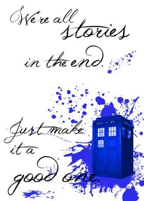 """We're all stories in the end. Just make it a good one. ..."