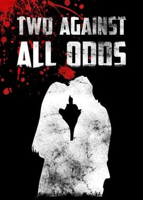TWO AGAINST ALL ODDS (BLOOD EDITION)