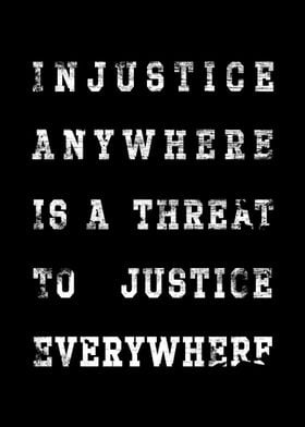 - Injustice anywhere is a threat to justice everywhere  ...