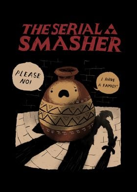 the serial smasher!