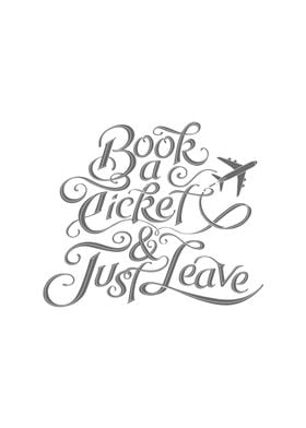 Book A Ticket & Just Leave - Inspirational Poster - On ...