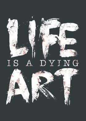 Life Is A Dying Art