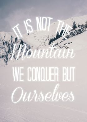 It is not the mountain we conquer but ourselves - inspi ...