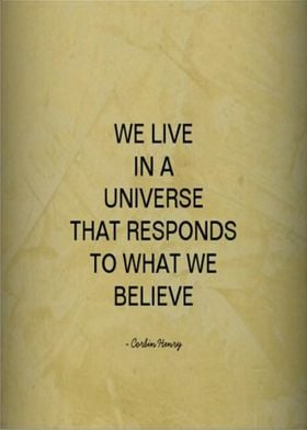 We live in a universe that responds to what we believe. ...