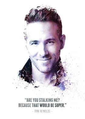 The Legendary Ryan Reynolds and his quote.