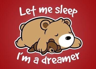 Let me sleep, I'm a dreamer