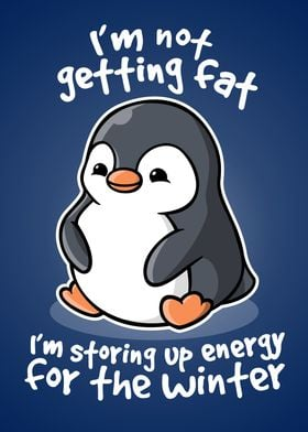 I'm not getting fat, I'm storing up energy for the wint ...