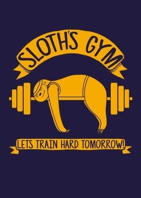 Sloth's Gym. Lets Train Hard Tomorrow