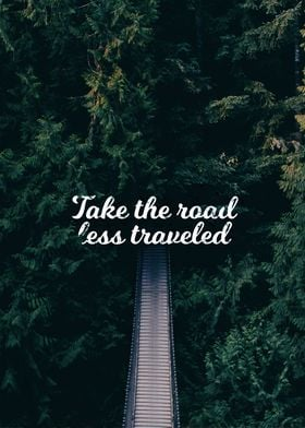 """Take the road less traveled"""