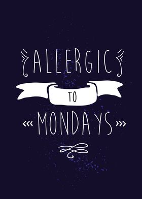 Allergic to Mondays