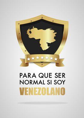 Para que ser normal si soy venezolano