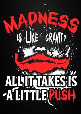 Madness Is Like Gravity - The Joker Quote