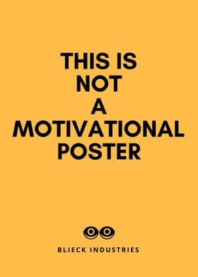 This is not a motivational poster.