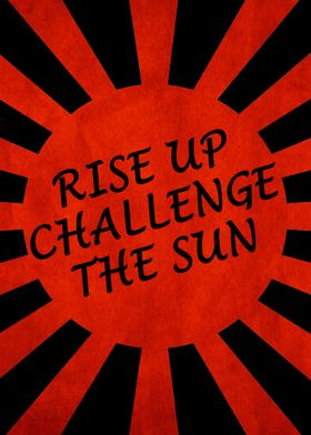 Rise up Challenge the Sun