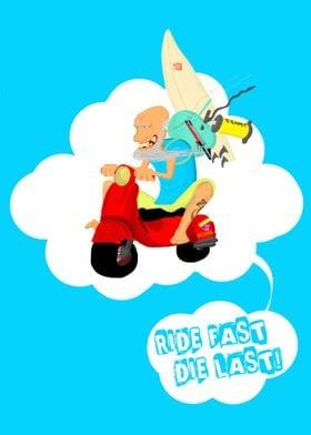 ride fast, die last!