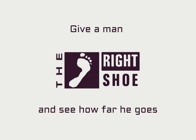 Shoe quote, Give a man the