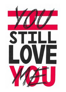 You still love me
