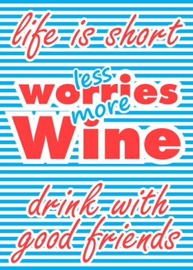 Less Worries More Wine
