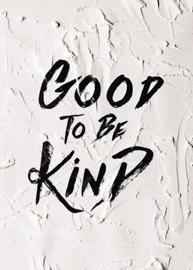 Good to be Kind