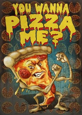 You Wanna Pizza of Me