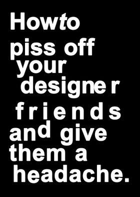 Piss off designers