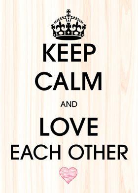 Keep Calm Love Each Other